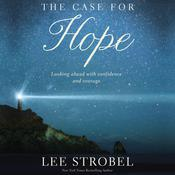 The Case for Hope: Looking Ahead With Confidence and Courage, by Lee Strobel