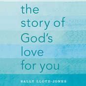 The Story of Gods Love for You, by Sally Lloyd-Jones