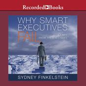 Why Smart Executives Fail: And What You Can Learn from Their Mistakes, by Sydney Finkelstein