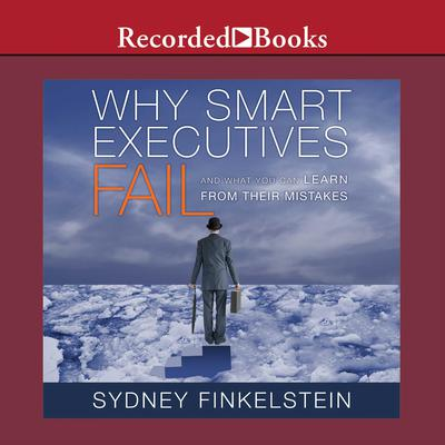 Why Smart Executives Fail: And What You Can Learn from Their Mistakes Audiobook, by Sydney Finkelstein