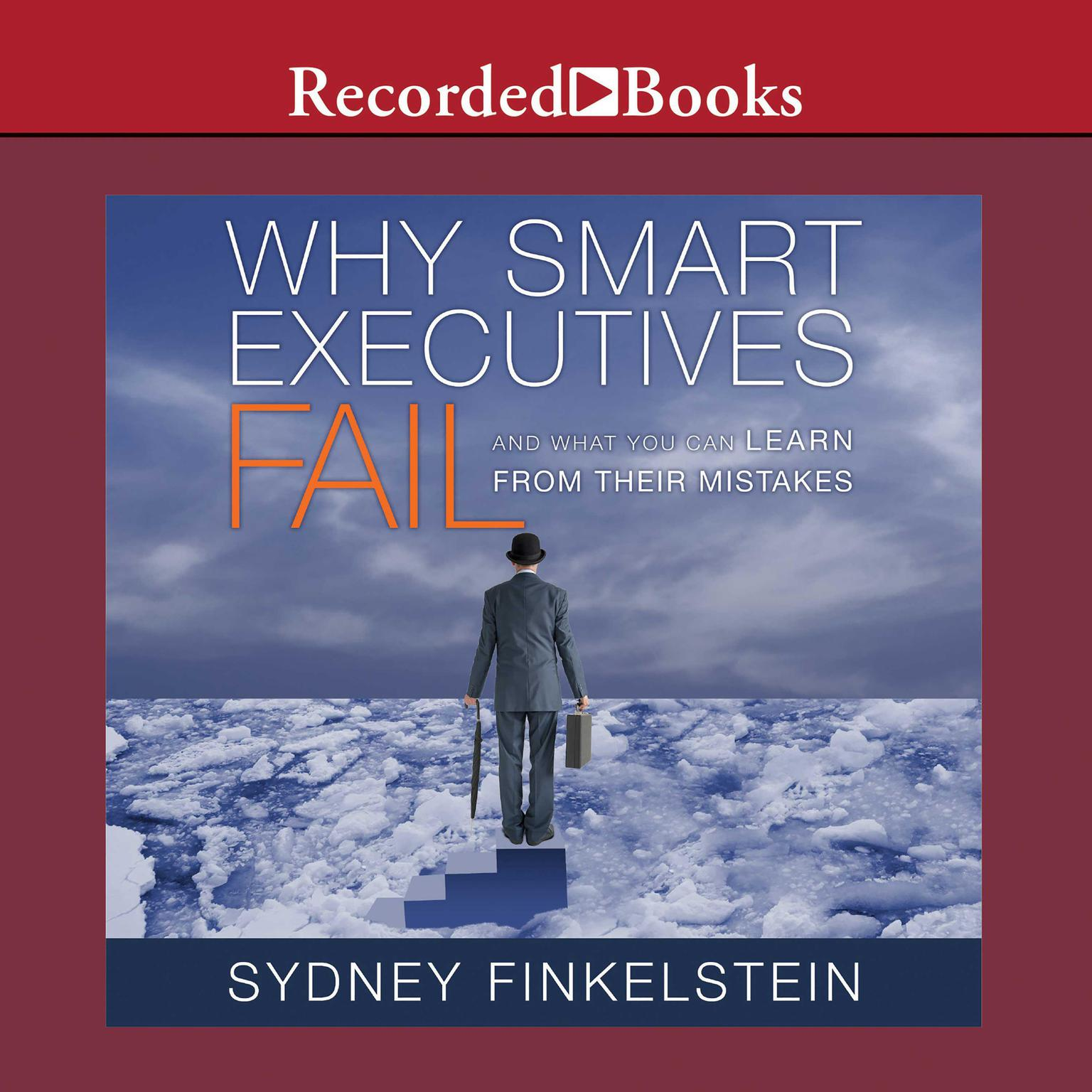 Printable Why Smart Executives Fail: And What You Can Learn from Their Mistakes Audiobook Cover Art