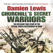 Churchill's Secret Warriors: How Churchills Secret Warriors Set Europe Ablaze and Gave Birth to Modern Black Ops Audiobook, by Damien Lewis