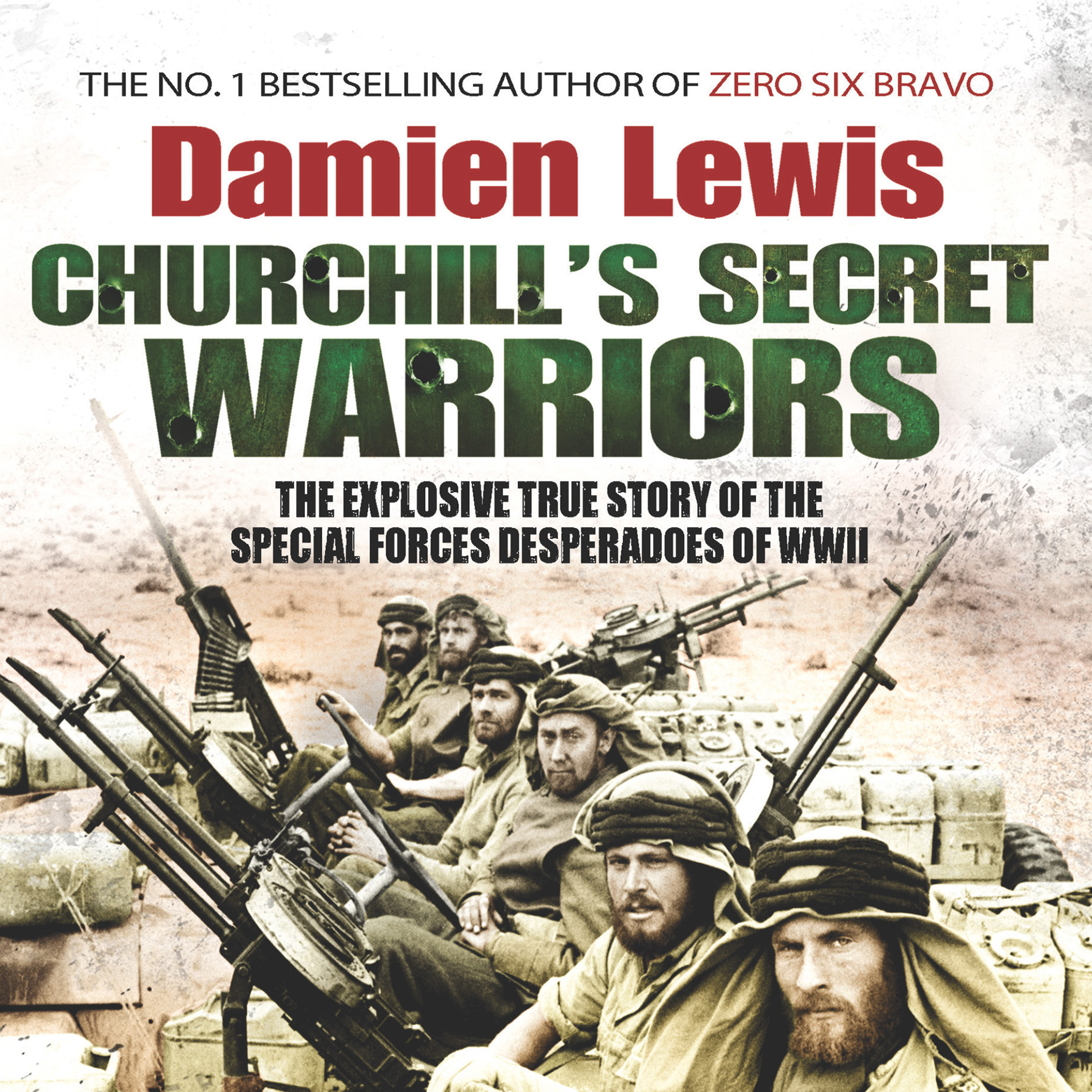 Printable Churchill's Secret Warriors: The Explosive True story of WWII's Special Forces Desperadoes Audiobook Cover Art