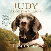 Judy: The Unforgettable Story of the Dog Who Went to War and Became a True Hero Audiobook, by Damien Lewis