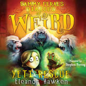 Sammy Ferals Diaries of Weird: Yeti Rescue Audiobook, by Eleanor Hawken