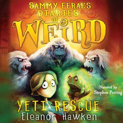 Sammy Ferals Diaries of Weird: Yeti Rescue Audiobook, by Eleanor Hawken
