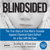 Blindsided: The True Story of One Man¿s Crusade Against Chemical Giant DuPont for a Boy with No Eyes Audiobook, by James L. Ferraro