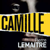 Camille: The Commandant Camille Verhoeven Trilogy, by Pierre Lemaitre