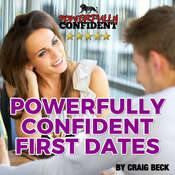 Powerfully Confident First Dates: Dating Confidence for Men Audiobook, by Craig Beck