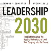 Leadership 2030: The Six Megatrends You Need to Understand to Lead Your Company into the Future Audiobook, by Georg Vielmetter, Yvonne Sell