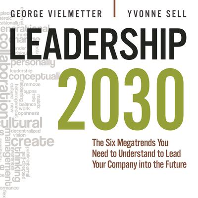Leadership 2030: The Six Megatrends You Need to Understand to Lead Your Company into the Future Audiobook, by Georg Vielmetter