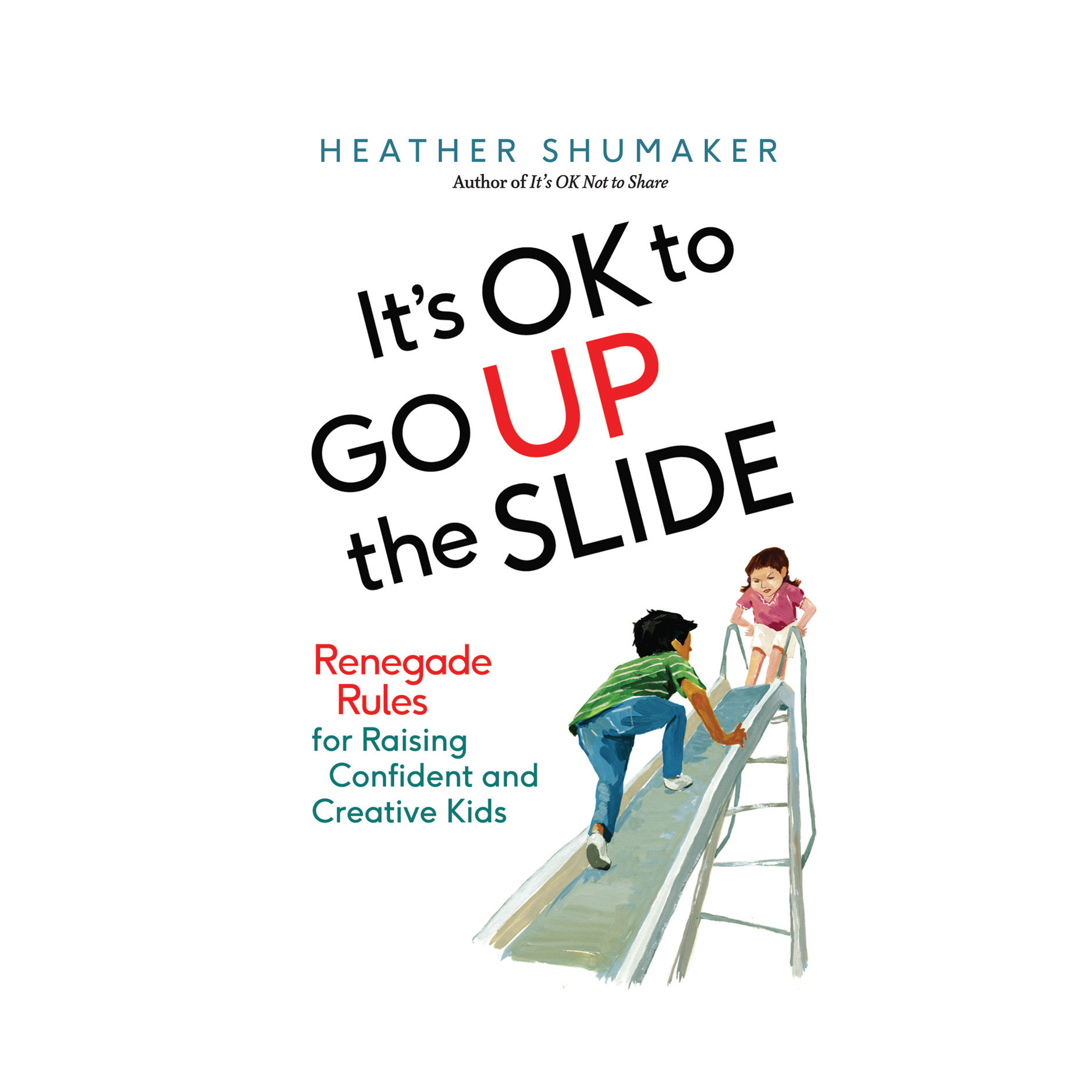 Printable It's OK to Go Up the Slide: Renegade Rules for Raising Confident and Creative Kids Audiobook Cover Art