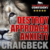 Destroy Approach Anxiety: Being Fearlessly Confident with Women Audiobook, by Craig Beck