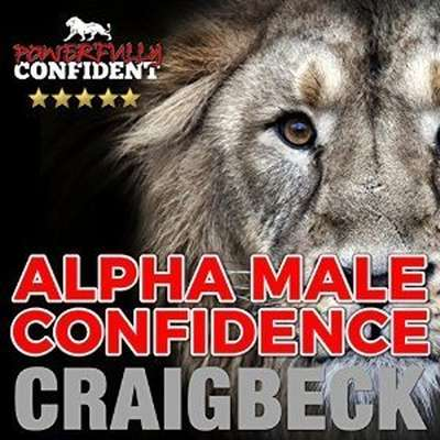 Alpha Male Confidence: The Psychology of Attraction Audiobook, by Craig Beck