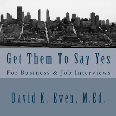 Get Them to Say Yes: For Business and Job Interviews Audiobook, by David K. Ewen