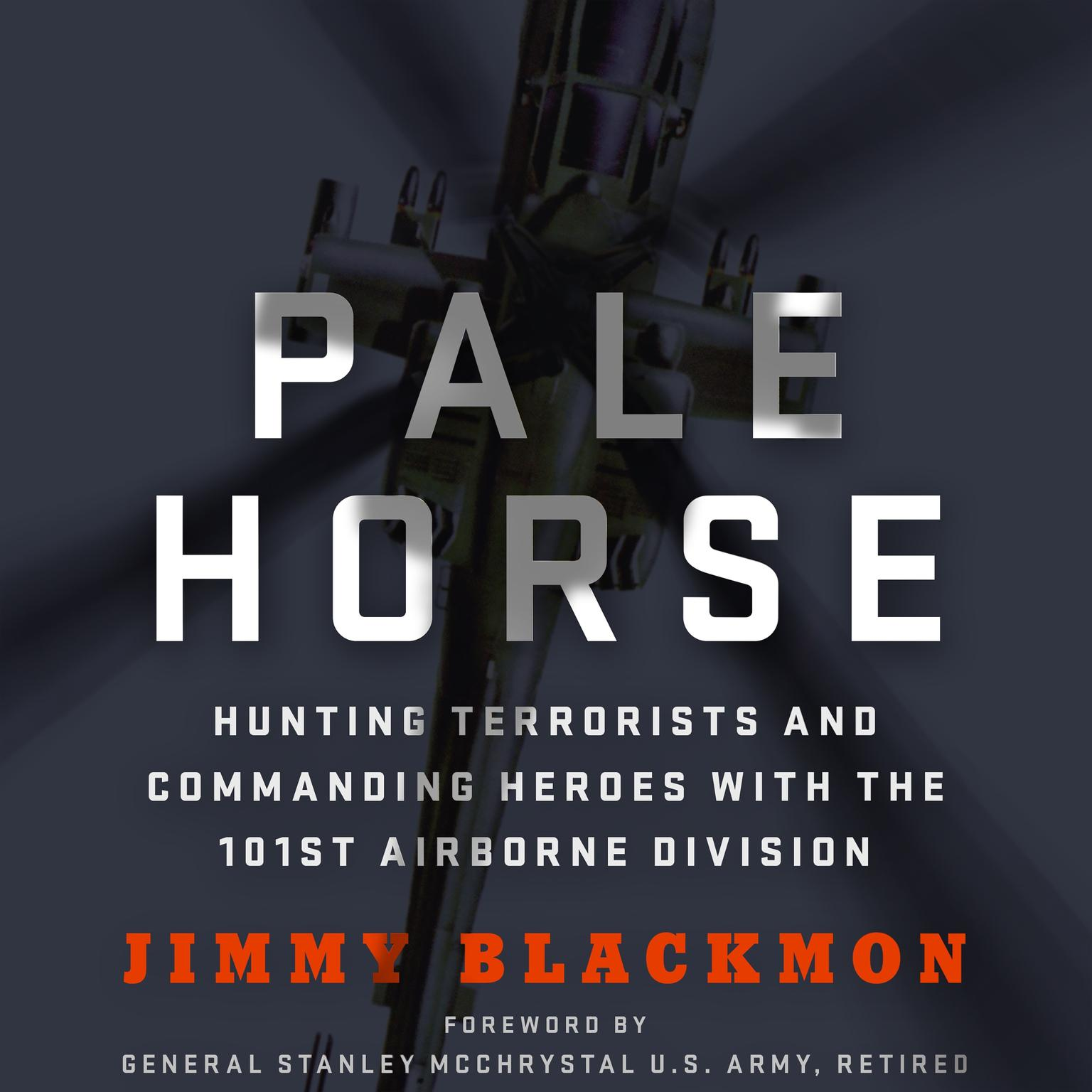 Pale Horse: Hunting Terrorists and Commanding Heroes with the 101st Airborne Division Audiobook, by Jimmy Blackmon