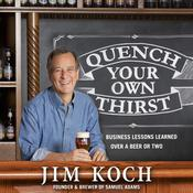 Quench Your Own Thirst: Business Lessons Learned Over a Beer or Two Audiobook, by Jim Koch