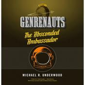 The Absconded Ambassador: Genrenauts Episode 2, by Michael R. Underwood
