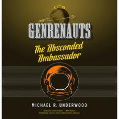 The Absconded Ambassador: Genrenauts Episode 2 Audiobook, by Michael R. Underwood