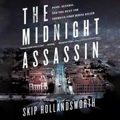 The Midnight Assassin: Panic, Scandal, and the Hunt for Americas First Serial Killer Audiobook, by Skip Hollandsworth