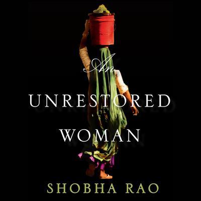An Unrestored Woman Audiobook, by Shobha Rao
