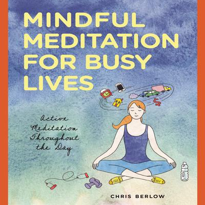 Mindful Meditation for Busy Lives: Active Meditation Throughout the Day Audiobook, by Chris Berlow