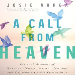 A Call from Heaven: Personal Accounts of Deathbed Visits, Angelic Visions, and Crossings to the Other Side Audiobook, by Josie Varga