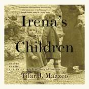 Irenas Children: The Extraordinary Story of the Woman Who Saved 2,500 Children from the Warsaw Ghetto Audiobook, by Tilar J. Mazzeo