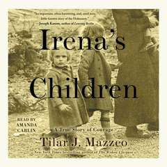 Irena's Children: The Extraordinary Story of the Woman Who Saved 2,500 Children from the Warsaw Ghetto Audiobook, by Tilar J. Mazzeo