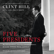 Five Presidents: My Extraordinary Journey with Eisenhower, Kennedy, Johnson, Nixon, and Ford Audiobook, by Clint Hill