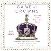 Game of Crowns: Elizabeth, Camilla, Kate, and the Throne, by Christopher Andersen