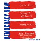 Democracy Now!: Twenty Years Covering the Movements Changing America, by Amy Goodman, David Goodman