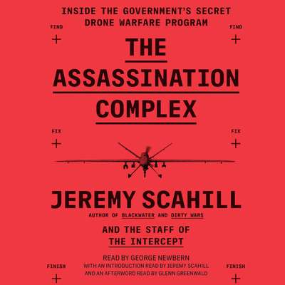 The Assassination Complex: Inside the Governments Secret Drone Warfare Program Audiobook, by Jeremy Scahill