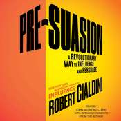Pre-Suasion: A Revolutionary Way to Influence and Persuade, by Robert Cialdini
