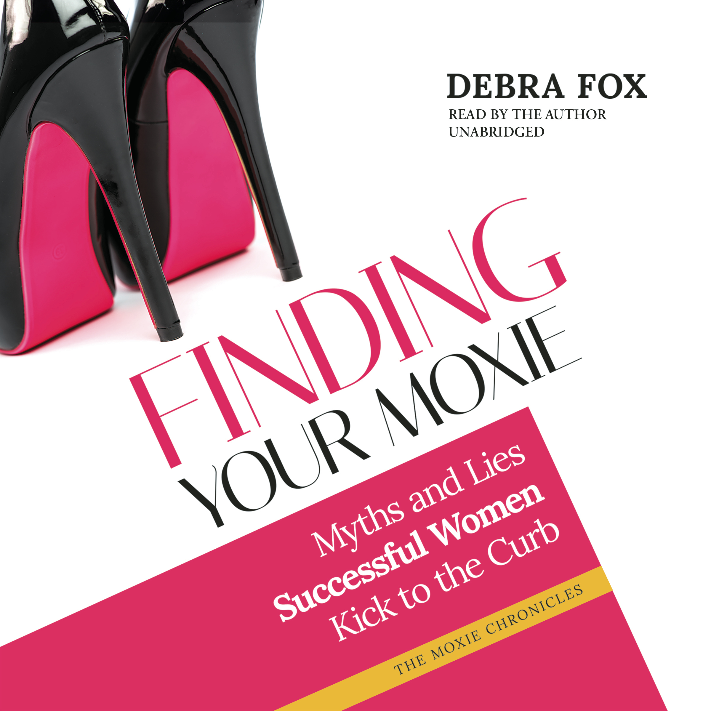 Printable Finding Your Moxie: Myths and Lies Successful Women Kick to the Curb Audiobook Cover Art