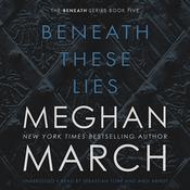 Beneath These Lies, by Meghan  March