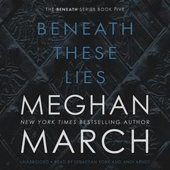 Beneath These Lies Audiobook, by Meghan March