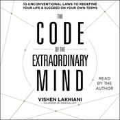 The Code of the Extraordinary Mind: 10 Unconventional Laws to Redefine Your Life and Succeed On Your Own Terms, by Vishen Lakhiani