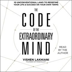 The Code of the Extraordinary Mind: 10 Unconventional Laws to Redefine Your Life and Succeed On Your Own Terms Audiobook, by Vishen Lakhiani