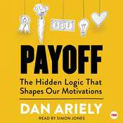 Payoff: The Hidden Logic That Shapes Our Motivations Audiobook, by Dan Ariely