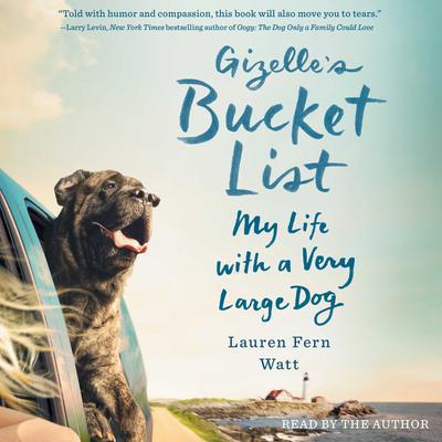 Gizelles Bucket List: My Big Adventure with a Very Big Dog Audiobook, by Lauren Fern Watt