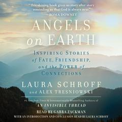 Angels on Earth: Inspiring Stories of Fate, Friendship, and the Power of Connections Audiobook, by Alex Tresniowski, Laura Schroff