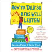 How to Talk So Little Kids Will Listen: A Survival Guide to Life with Children Ages 2-7 Audiobook, by Joanna Faber