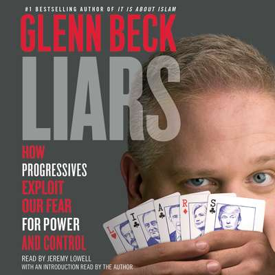 Liars: How Progressives Exploit Our Fears for Power and Control Audiobook, by Glenn Beck