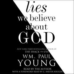 Lies We Believe About God Audiobook, by Wm. Paul Young