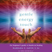 Gentle Energy Touch: The Beginners Guide to Hands-On Healing: An Open Center Book, by Barbara E. Savin