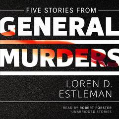 Five Stories from General Murders Audiobook, by Loren D. Estleman