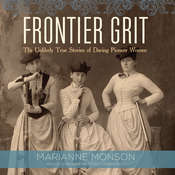 Frontier Grit: The Unlikely True Stories of Daring Pioneer Women Audiobook, by Marianne Monson