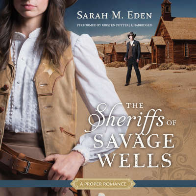 The Sheriffs of Savage Wells: A Proper Romance Audiobook, by Sarah M. Eden