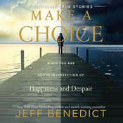 Make a Choice: When You Are at the Intersection of Happiness and Despair Audiobook, by Jeff Benedict